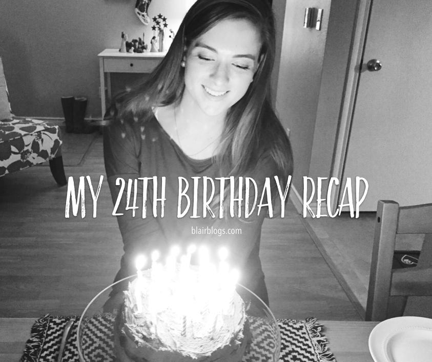 My 24th Birthday Recap | Blairblogs.com