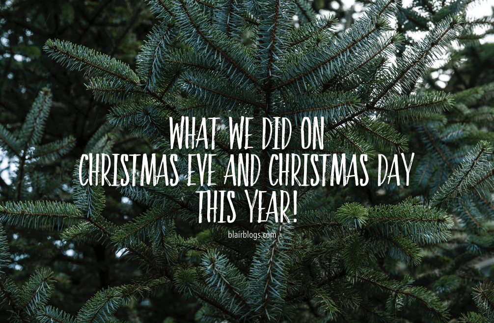 What We Did On Christmas Eve & Christmas Day This Year