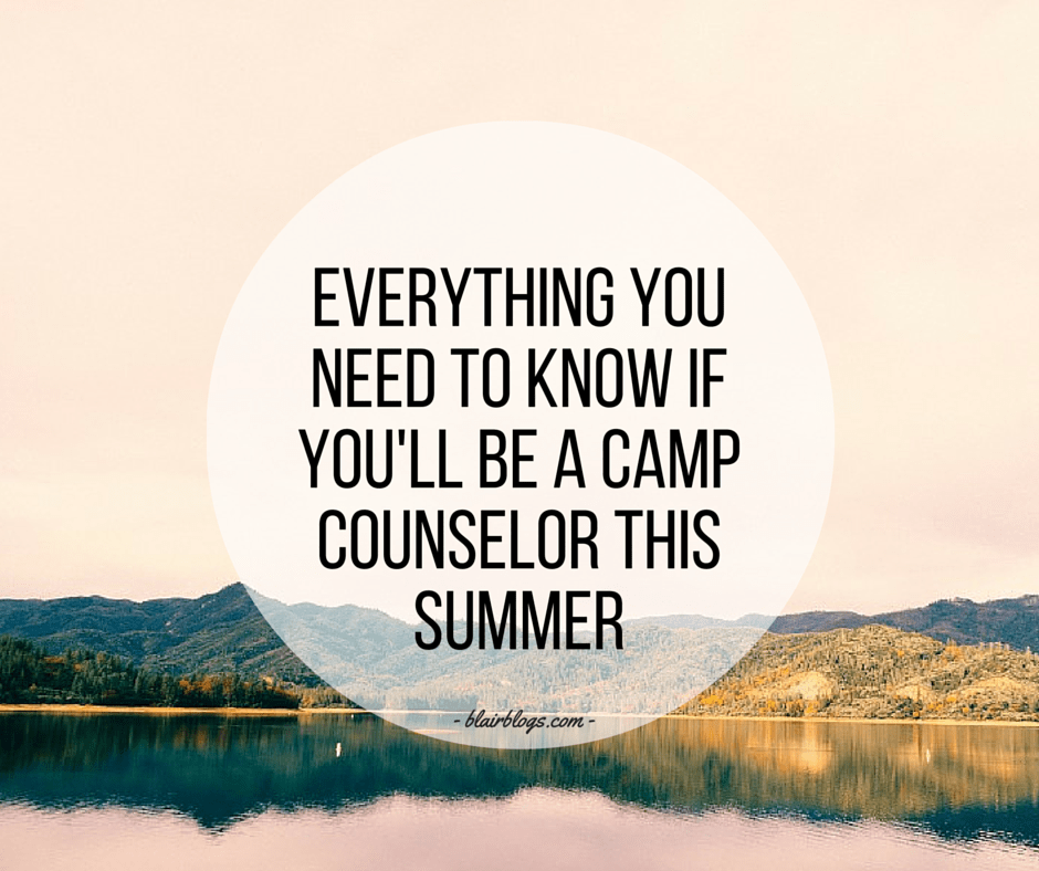 Everything You Need To Know If You'll Be a Camp Counselor This Summer