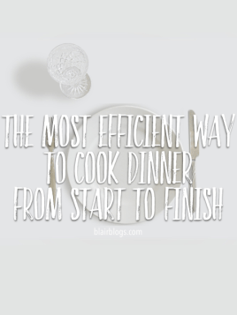 The Most Efficient Way To Cook Dinner (from start to finish in 12 easy steps!) | Blairblogs.com