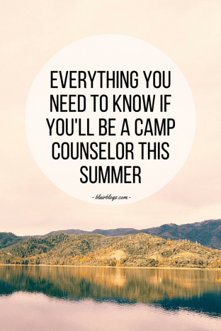 Everything You Need To Know If You'll Be a Camp Counselor This Summer | Blairblogs.com