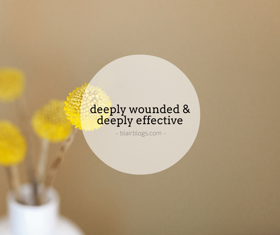 Deeply Wounded And Deeply Effective | Blairblogs.com