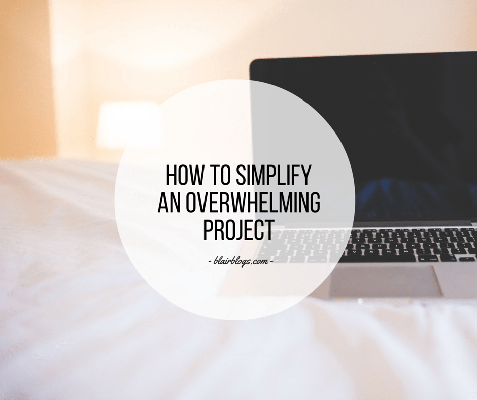 How To Simplify An Overwhelming Project   Simplify Everything Podcast   Blairblogs.com