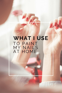 What I Use to Paint My Nails at Home | BlairBlogs.com