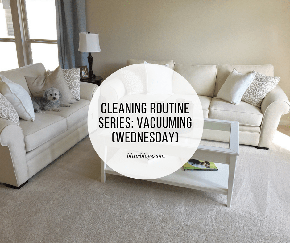 Cleaning Routine Series: Vacuuming (Wednesday)
