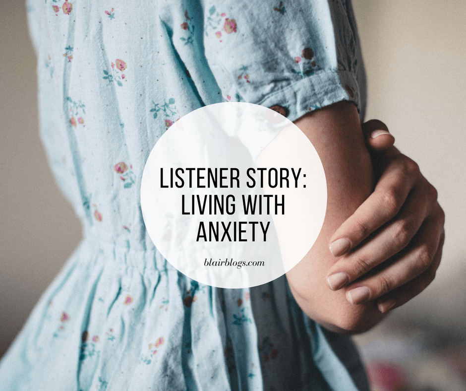 Listener Story: Living with Anxiety | EP30 Simplify Everything | Blairblogs.com