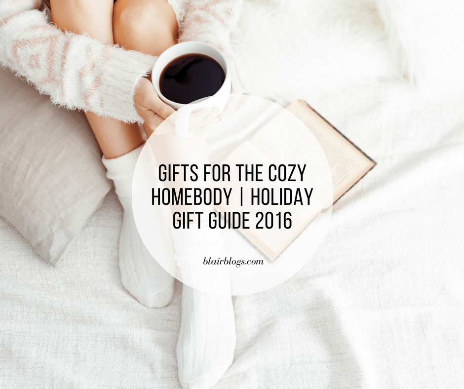 Gifts for the Cozy Homebody | Holiday Gift Guide 2016 | Blairblogs.com