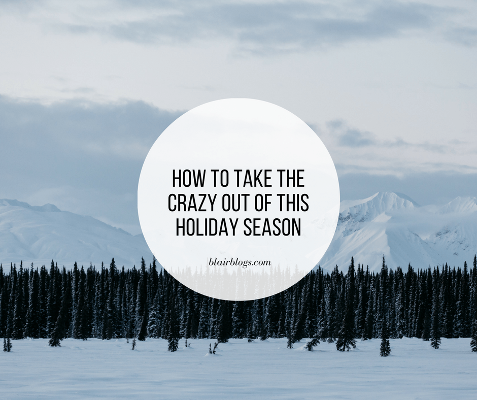How To Take The Crazy Out Of This Holiday Season
