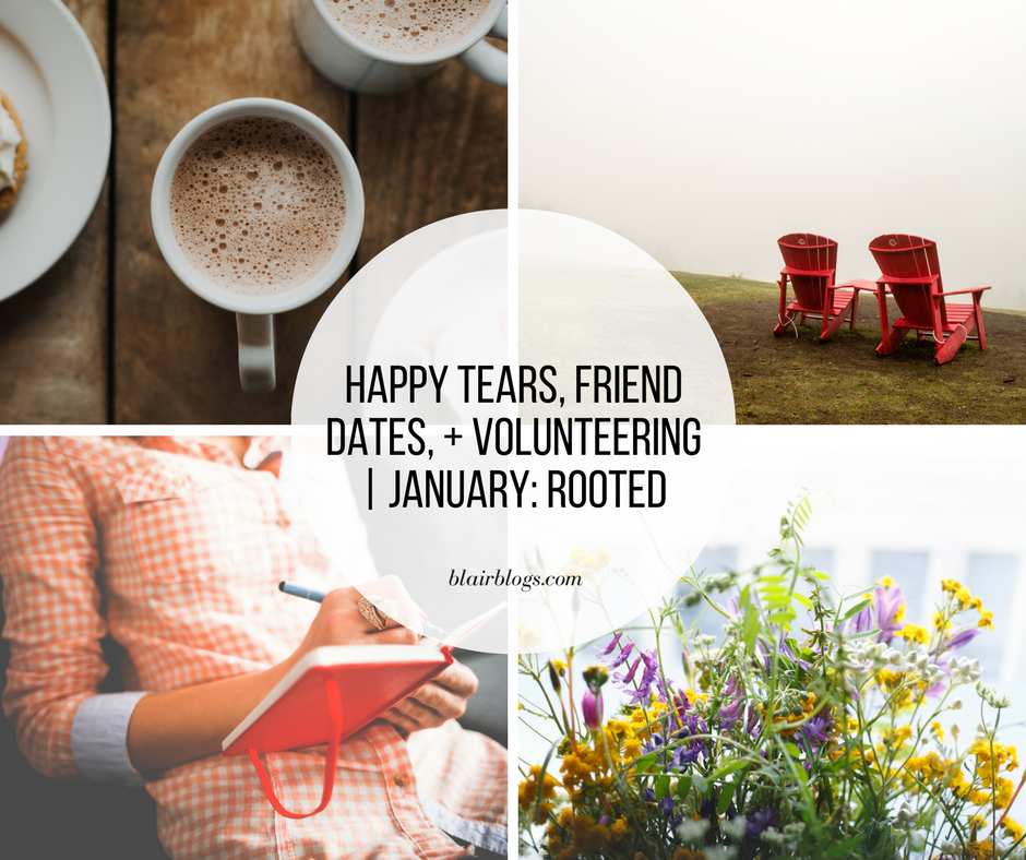 Happy Tears, Friend Dates, + Volunteering | January: Rooted