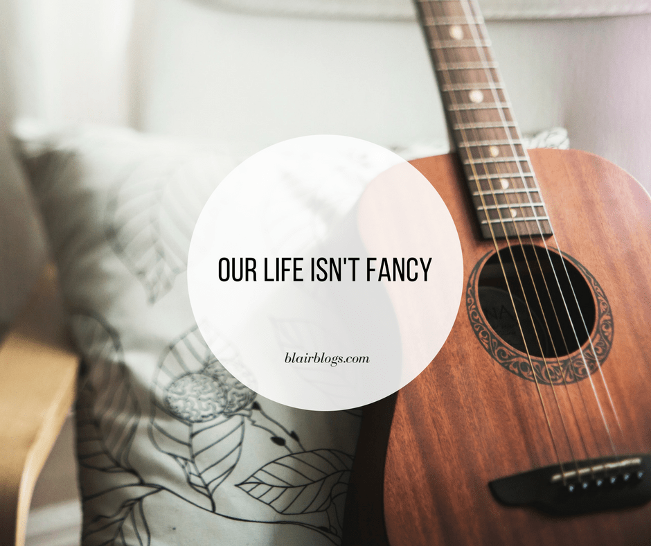 Our Life Isn't Fancy | BlairBlogs.com