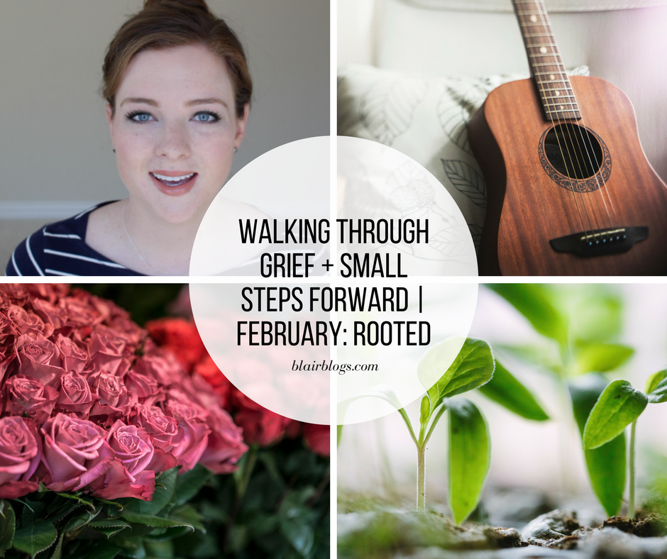 Walking Through Grief + Small Steps Forward | February: Rooted
