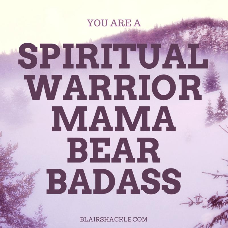 spiritual warrior mama bear badass