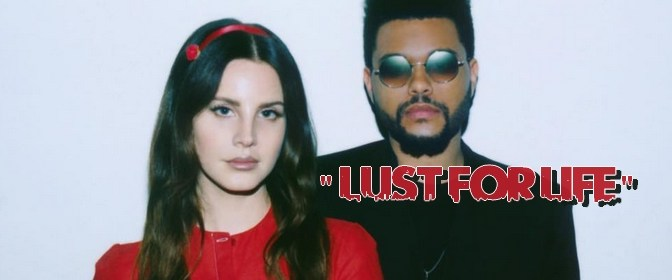 Video Premiere: Lana Del Rey – Lust For Life (Feat. The Weeknd)