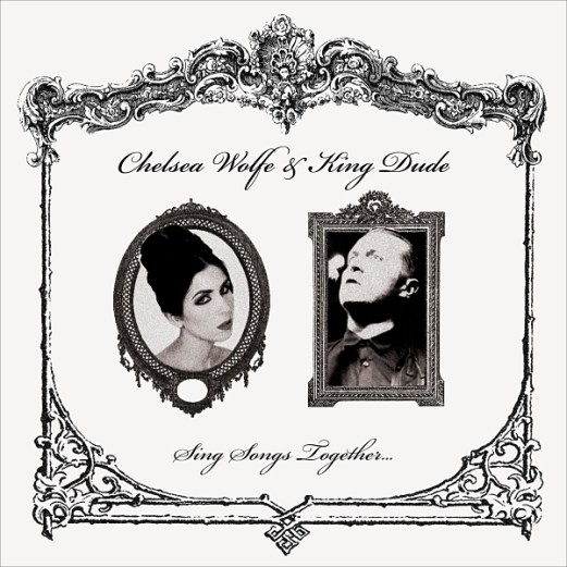 """CHELSEA WOLFE x KING DUDE :: Sing Songs Together 7"""""""