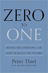 Zero to One: Notes on Startups or How to Build the Future by Peter Thiel and Blake Masters