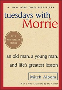 Tuesday's with Morrie by Mitch Albom