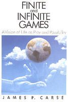 Finite and Infinite Games: A Vision of Life as Play and Possibility by James P. Carse