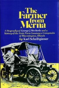 The Farmer From Merna: A Biography of George J. Mecherle and a History of the State Farm Insurance Companies of Bloomington, Illinois by Karl Schriftgeisser