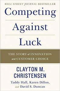 Competing Against Luck: The Story of Innovation and Customer Choice by Clayton Christensen