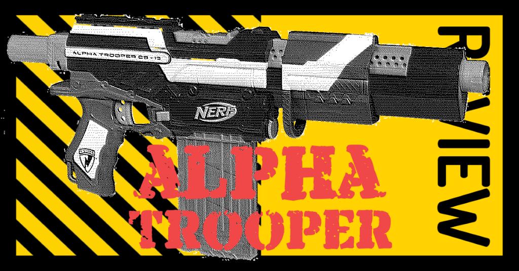 NERF N-Strike Elite Alpha Trooper Review