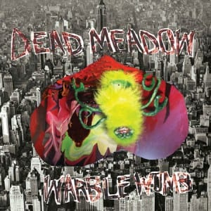 Dead Meadow's latest album, Warble Womb