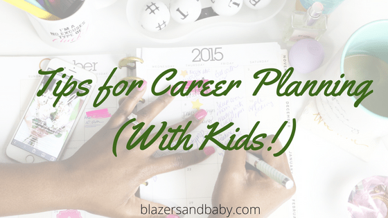 6 Tips For Career Planning (With Kids!)