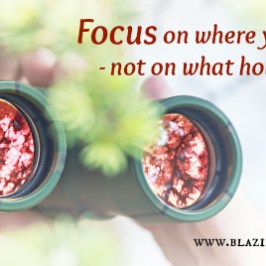 Focus on where you want to go - not on what holds you back
