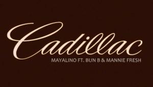 """New Music: Mayalino Feat. Bun B & Mannie Fresh """"Cadillac"""""""