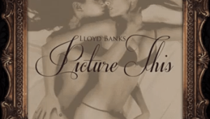 "New Music: Lloyd Banks ""Picture This"""