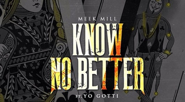 "New Music: Meek Mill Ft. Yo Gotti ""Know No Better"""