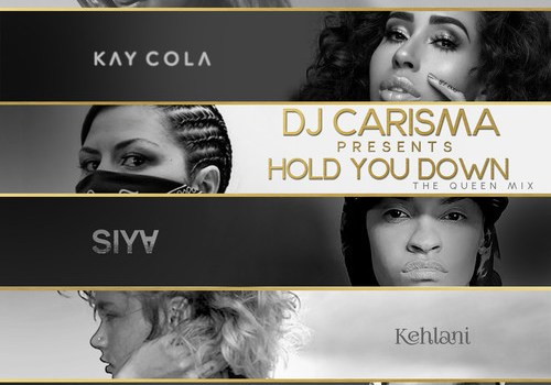 DJ Carisma ft. Lyrica Anderson, Kay Cola, Siya, Kehlani & Netta B – Hold You Down (Queen Mix)