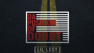 Lil Lody – Da Position Of Doubt (Mixtape)