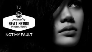"""T.I. Ft. Verse Simmonds """"Not My Fault"""""""