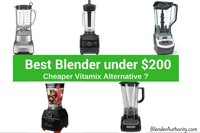 Best Blenders under $200 - Cheaper Vitamix Alternative