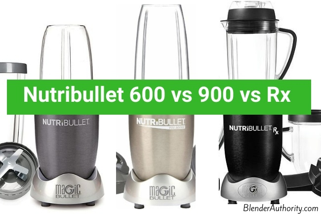 Nutribullet 600 vs 900 vs Rx Comparison
