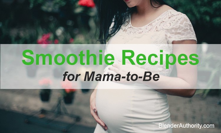 Pregnancy Smoothie Recipes for Mama-to-Be