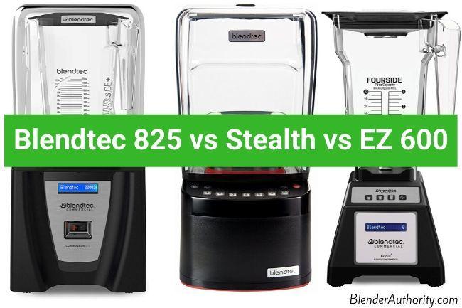 Blendtec 825 vs Stealth vs EZ 600 Comparison