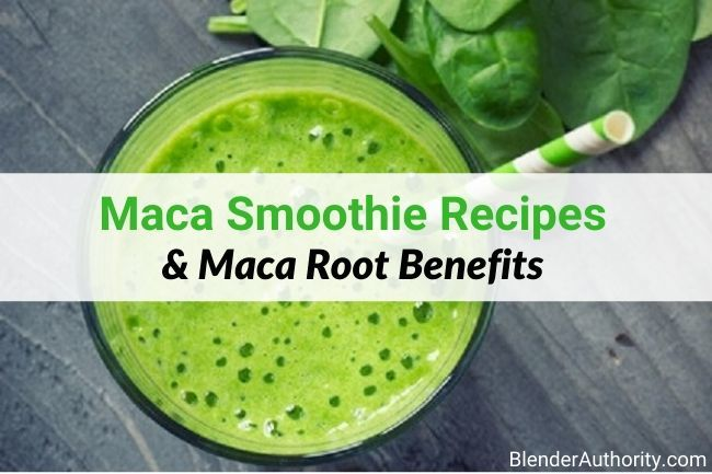 Maca Smoothie Recipes and Maca Root Benefits