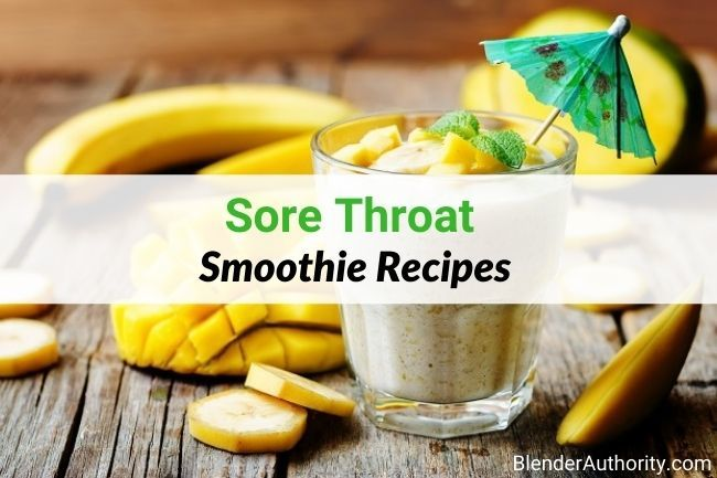 Ingredients and Smoothie Recipes for Sore Throat Relief