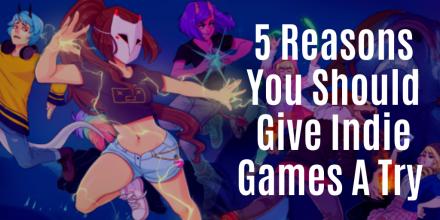 5 Reasons to Play Indie Games