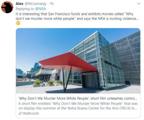 "It is interesting that San Francisco funds and exhibits movies called ""Why don't we murder more white people"" and says the NRA is inciting violence... 🙄"