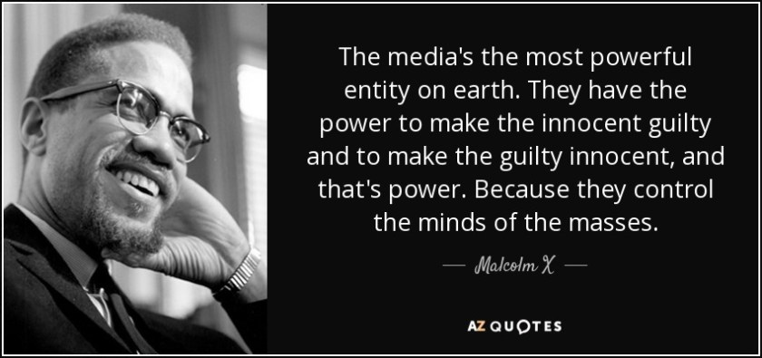quote-the-media-s-the-most-powerful-entity-on-earth-they-have-the-power-to-make-the-innocent-malcolm-x-18-45-32.jpg