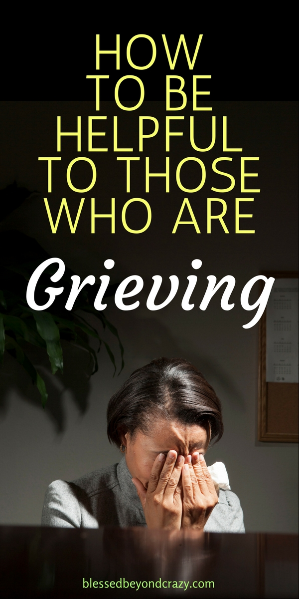 How to Be Helpful To Those Who Are Grieving