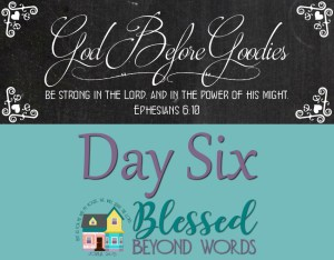 God Before Goodies: Day 6