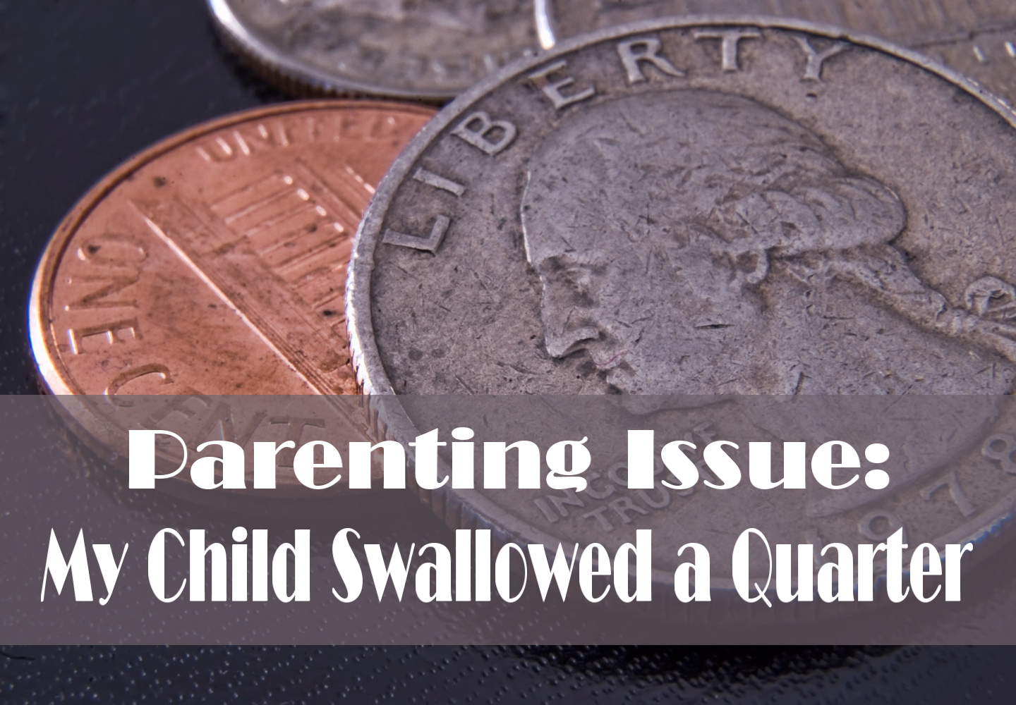 My Child Swallowed a Quarter