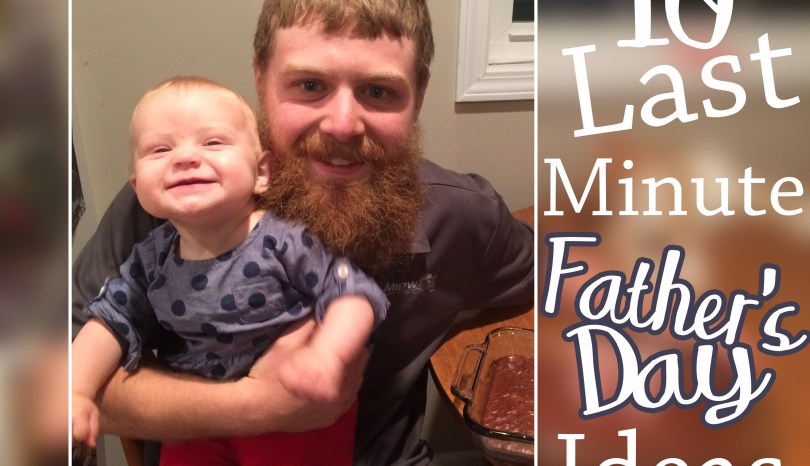 10 Last Minute Things to Do for Dad
