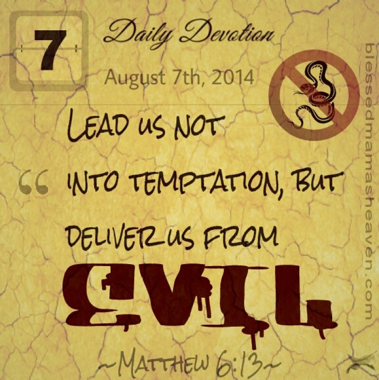 Daily Devotions • August 7th ~Matthew 6:13