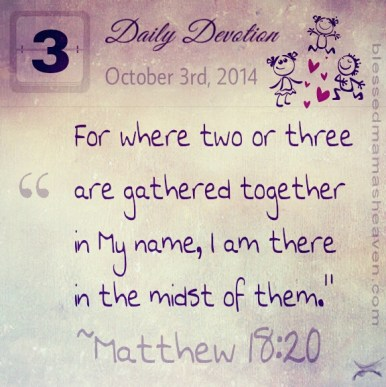 "Daily Devotion • October 3rd • Matthew 18:20 ~""For where two or three are gathered together in My name, I am there in the midst of them."""