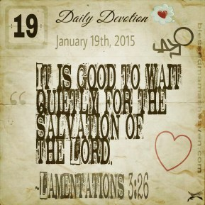 Daily Devotion • January 19th • Lamentations 3:26 ~It is good to wait quietly for the salvation of the Lord.