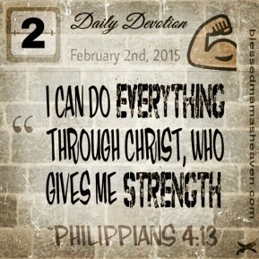 I can do everything through Christ who gives me strength. ~Philippians 4:13